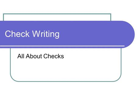 Check Writing All About Checks. Check Writing Checks include the following information: