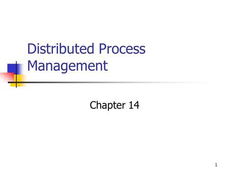 1 Distributed Process Management Chapter 14. 2 Distributed Global States Operating system cannot know the current state of all process in the distributed.