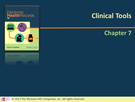 © 2013 The McGraw-Hill Companies, Inc. All rights reserved. Chapter 7 Clinical Tools.