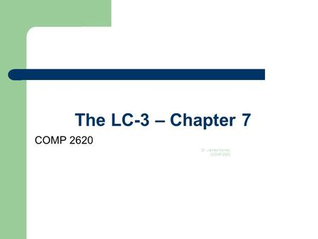 The LC-3 – Chapter 7 COMP 2620 Dr. James Money COMP 2620 1.