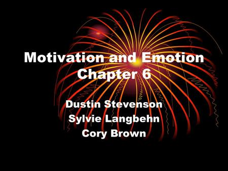 Motivation and Emotion Chapter 6 Dustin Stevenson Sylvie Langbehn Cory Brown.