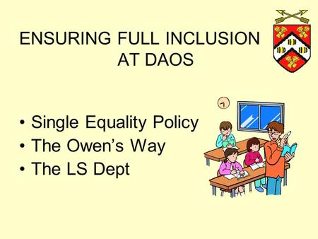 ENSURING FULL INCLUSION AT DAOS Single Equality Policy The Owen's Way The LS Dept.