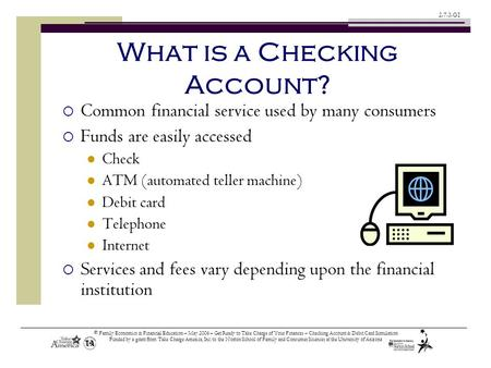 © Family Economics & Financial Education – May 2006 – Get Ready to Take Charge of Your Finances – Checking Account & Debit Card Simulation Funded by a.