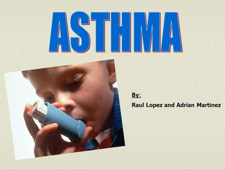 By: Raul Lopez and Adrian Martinez. Asthma Asthma is a disorder that causes the airways of the lungs to swell and narrow, leading to wheezing, shortness.