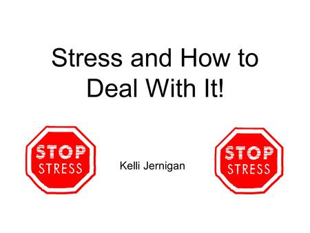 Stress and How to Deal With It! Kelli Jernigan. What is a stressor?