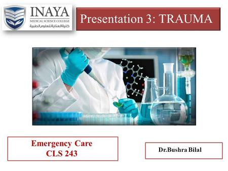 Presentation 3: TRAUMA Emergency Care CLS 243 Dr.Bushra Bilal.