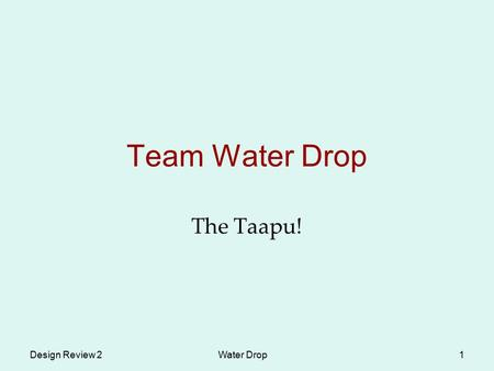 Design Review 2Water Drop1 Team Water Drop The Taapu!