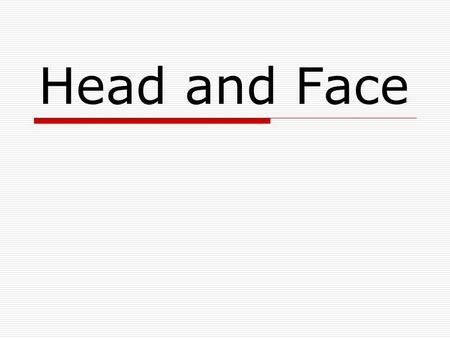 Head and Face. Anatomy  Eyes  Ears  Nose  Jaw  Mouth  Brain.