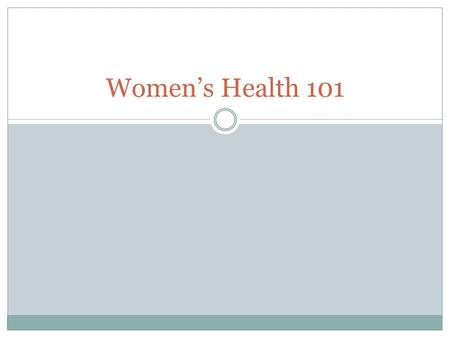 Women's Health 101. Objectives Leading causes of death in women How to prevent or manage leading health conditions Other health concerns for women Importance.