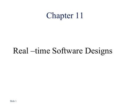 Slide 1 Chapter 11 Real –time Software Designs. Slide 2 Real-time systems l Systems which monitor and control their environment l Inevitably associated.