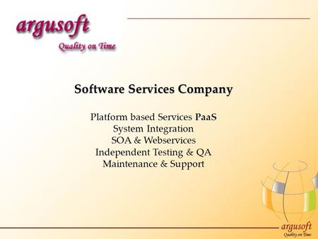 Software Services Company Platform based Services PaaS System Integration SOA & Webservices Independent Testing & QA Maintenance & Support.