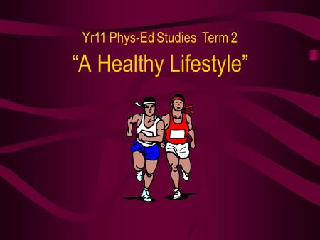 """A Healthy Lifestyle"" Yr11 Phys-Ed Studies Term 2."