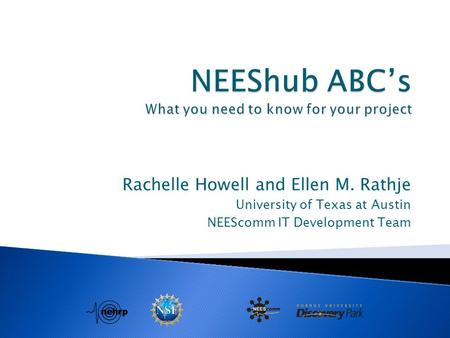 Rachelle Howell and Ellen M. Rathje University of Texas at Austin NEEScomm IT Development Team.