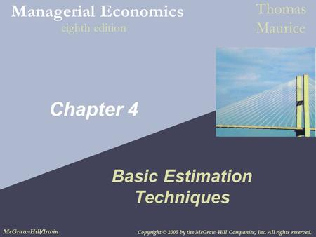 Copyright © 2005 by the McGraw-Hill Companies, Inc. All rights reserved. McGraw-Hill/Irwin Managerial Economics Thomas Maurice eighth edition Chapter 4.