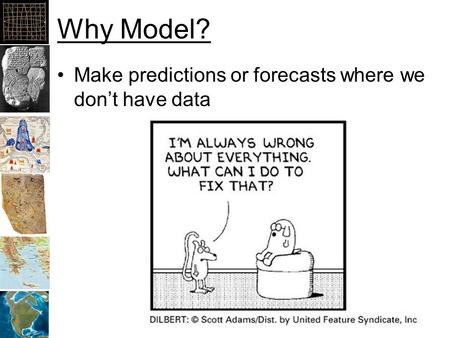 Why Model? Make predictions or forecasts where we don't have data.