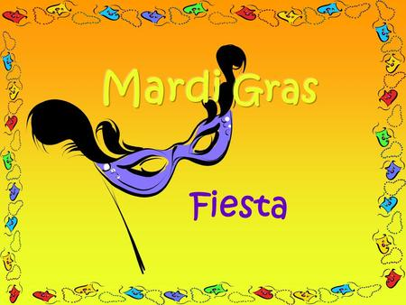 Fiesta. What does Mardi Gras mean? Mardi Tuesday GrasFat So the meaning is « Fat Tuesday » ! Indeed, Mardi Gras is the same time as « Shrove Tuesday ».