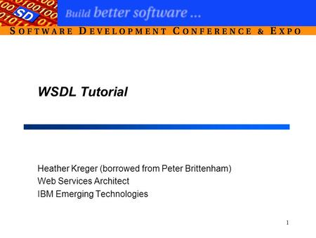1 WSDL Tutorial Heather Kreger (borrowed from Peter Brittenham) Web Services Architect IBM Emerging Technologies.