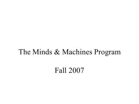 The Minds & Machines Program Fall 2007. Overview M&M Program –Objective –New Format –Concentrations –Labs –Luncheons –News –Research Projects Paperwork.