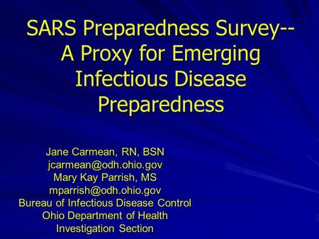SARS Preparedness Survey-- A Proxy for Emerging Infectious Disease Preparedness Jane Carmean, RN, BSN Mary Kay Parrish, MS