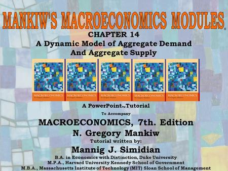 Chapter Fourteen1 CHAPTER 14 A Dynamic Model of Aggregate Demand And Aggregate Supply ® A PowerPoint  Tutorial To Accompany MACROECONOMICS, 7th. Edition.