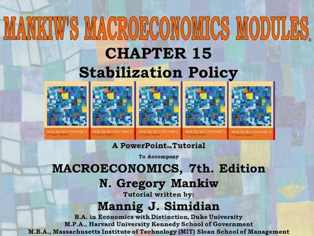 Chapter Fifteen1 CHAPTER 15 Stabilization Policy ® A PowerPoint  Tutorial To Accompany MACROECONOMICS, 7th. Edition N. Gregory Mankiw Tutorial written.