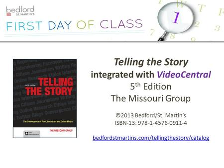 Telling the Story integrated with VideoCentral 5 th Edition The Missouri Group ©2013 Bedford/St. Martin's ISBN-13: 978-1-4576-0911-4 bedfordstmartins.com/tellingthestory/catalog.
