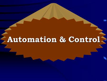 Automation & Control Any process consist of :- (1) Application (2) Control System The Process Application (Operative Part) Control System (Action Coordinator)