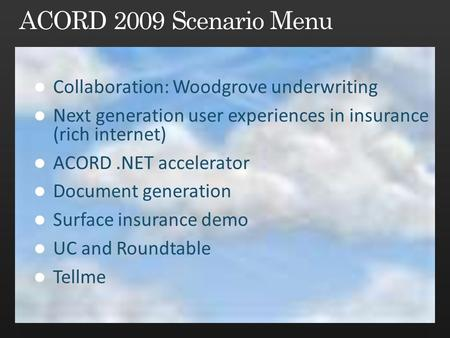 Collaboration: Woodgrove underwriting Next generation user experiences in insurance (rich internet) ACORD.NET accelerator Document generation Surface insurance.