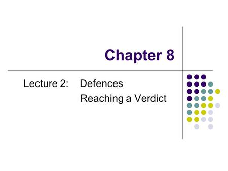 Chapter 8 Lecture 2: Defences Reaching a Verdict.