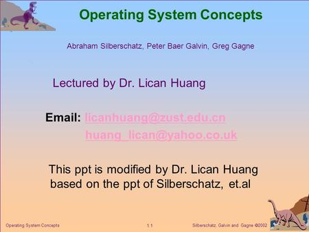 Silberschatz, Galvin and Gagne  2002 1.1 Operating System Concepts Lectured by Dr. Lican Huang