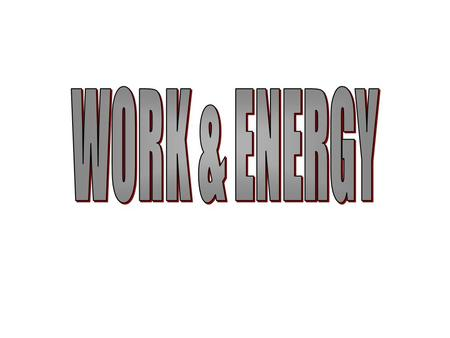 "WORK & ENERGY Work, in a physics sense, has a precise definition, unlike the common use of the word. When you do your home ""work"" you probably, from a."