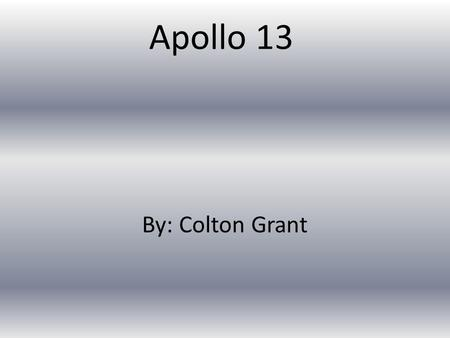 Apollo 13 By: Colton Grant. When and where did it launch. It launched on April 11, 1970. It launched from Kennedy Space Center, Florida.