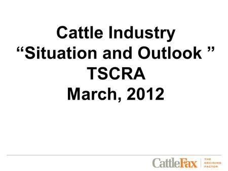 "Cattle Industry ""Situation and Outlook "" TSCRA March, 2012."