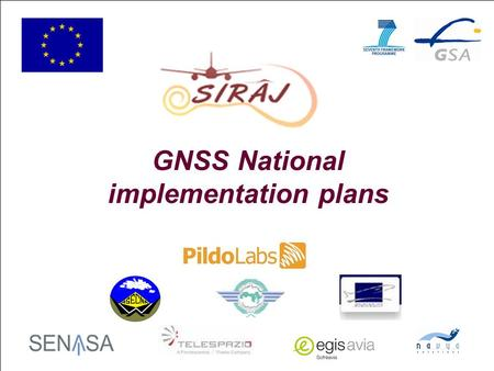 1 GNSS National implementation plans. SIRAJ Workshop, Rabat, 28 May 2012 2 Index  Purpose of the plans  Content of the plans  CBA  Main outcomes.