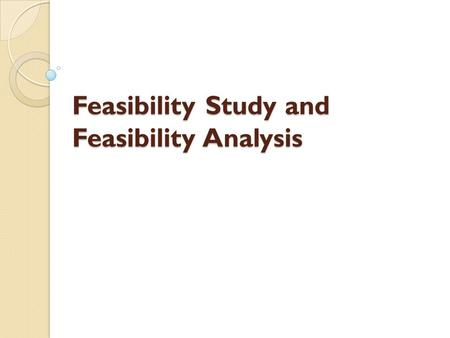Feasibility Study and Feasibility Analysis. Feasibility Study: Describes and evaluates the candidate systems and helps in the selection of best system.