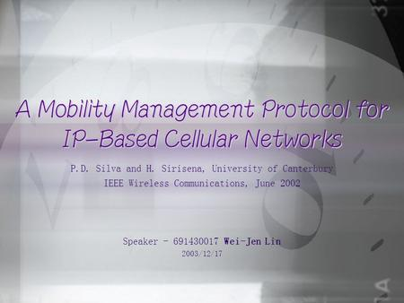 A Mobility Management Protocol for IP-Based Cellular Networks P.D. Silva and H. Sirisena, University of Canterbury IEEE Wireless Communications, June 2002.