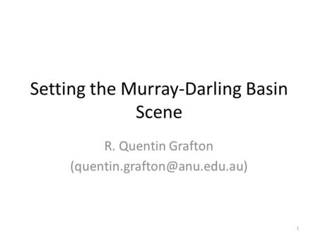 Setting the Murray-Darling Basin Scene R. Quentin Grafton 1.
