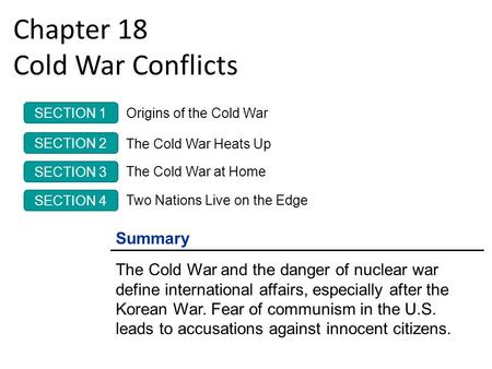 Chapter 18 Cold War Conflicts Summary The Cold War and the danger of nuclear war define international affairs, especially after the Korean War. Fear of.