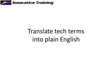 Translate tech terms into plain English. ?
