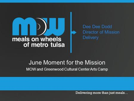 Delivering more than just meals… Dee Dee Dodd Director of Mission Delivery June Moment for the Mission MOW and Greenwood Cultural Center Arts Camp.
