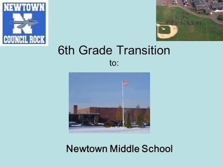 6th Grade Transition to: Newtown Middle School. How will I find my way around NMS? NMS counselors and principals will visit your school in the spring.