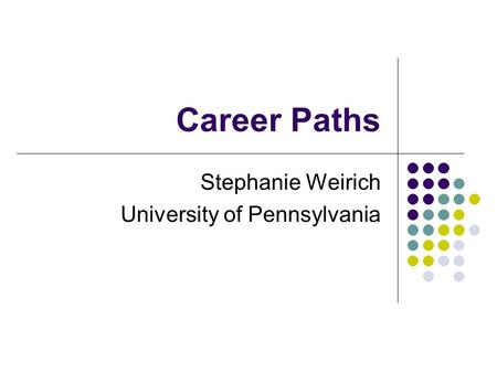 Career Paths Stephanie Weirich University of Pennsylvania.