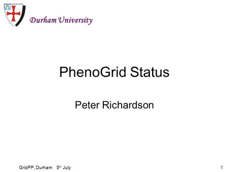 GridPP, Durham 5 th July1 PhenoGrid Status Peter Richardson Durham University.