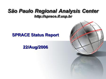 São Paulo Regional Analysis Center  SPRACE Status Report 22/Aug/2006 SPRACE Status Report 22/Aug/2006.