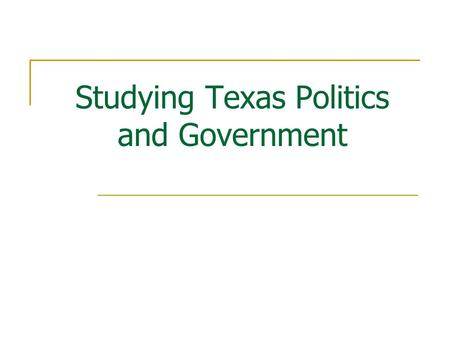 Studying Texas Politics and Government. A Framework Pulls together facts and places them in context Explains the history of Texas politics and government.