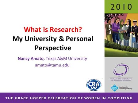 What is Research? My University & Personal Perspective Nancy Amato, Texas A&M University