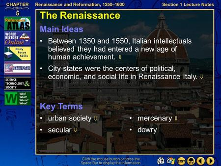 Section 1-1 Between 1350 and 1550, Italian intellectuals believed they had entered a new age of human achievement.  Main Ideas Click the mouse button.