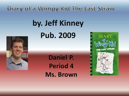 Daniel P. Period 4 Ms. Brown by. Jeff Kinney Pub. 2009.