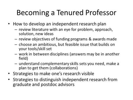 How to develop an independent research plan – review literature with an eye for problem, approach, solution, new ideas – review objectives of funding programs.