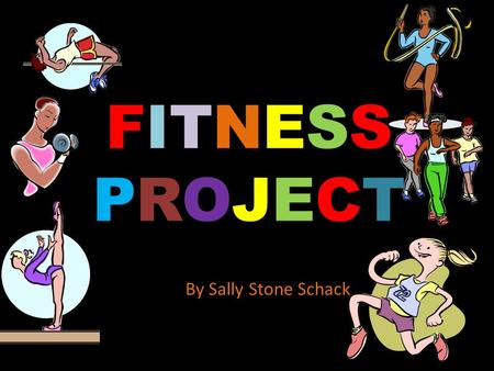 FITNESSPROJECTFITNESSPROJECT By Sally Stone Schack.